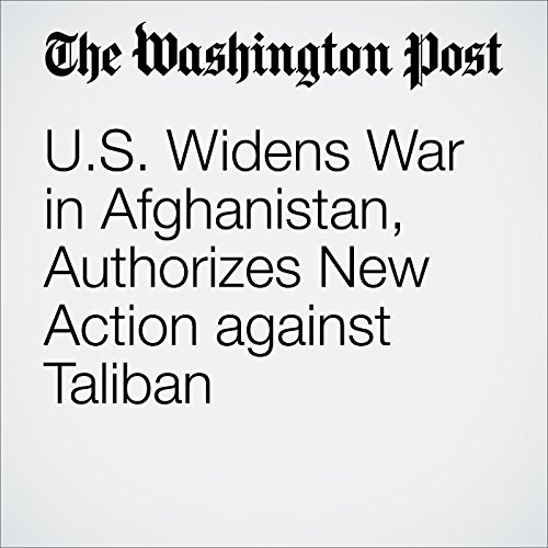 US Widens War in Afghanistan, Authorizes New Action against Taliban audiobook cover art