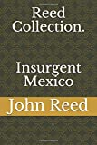 Reed Collection. Insurgent Mexico