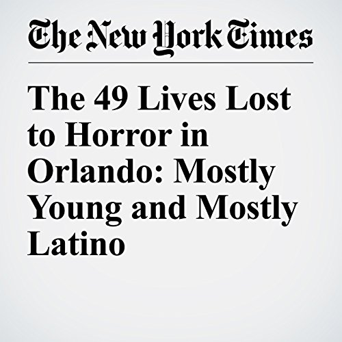 The 49 Lives Lost to Horror in Orlando: Mostly Young and Mostly Latino cover art