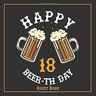 18th Birthday Guest Book: Beer Themed Guest Book for 18th Birthday - Funny Keepsake Memory Book for Party Guests to Leave Signatures, Notes and Wishes ... Gift For Men and Women - Happy Beer-th Day