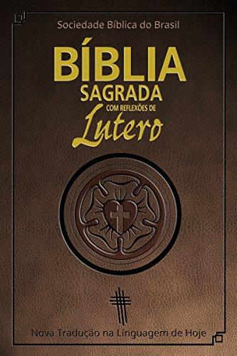 Bíblia Sagrada com reflexões de Lutero: Nova Tradução na Linguagem de Hoje