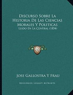 Discurso Sobre La Historia de Las Ciencias Morales y Politicas: Leido En La Central (1854)