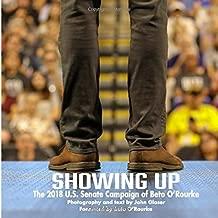 Showing Up: The 2018 U.S. Senate Campaign Beto O'Rourke