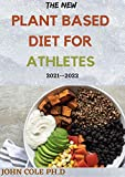 THE NEW PLANT BASED DIET FOR ATHLETES 2021--2022: Your Perfect Guide To Nutrition and Weight Loss for Starters & Experts Bodybuilding, a Cookbook with High-Protein Delicious Recipes (English Edition)