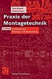 Praxis der Montagetechnik: Produktdesign, Planung, Systemgestaltung (Vieweg Praxiswissen) - Peter Konold