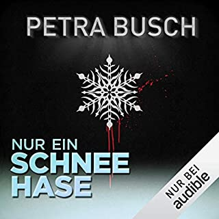 Nur ein Schneehase     Winterthriller              Autor:                                                                                                                                 Petra Busch                               Sprecher:                                                                                                                                 Sabine Fischer                      Spieldauer: 1 Std. und 3 Min.     216 Bewertungen     Gesamt 3,9