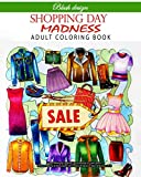 Shopping Day Madness: Adult Coloring Book (Stress Relieving Creative Fun Drawings to Calm Down, Reduce Anxiety & Relax.Great Christmas Gift Idea For Men & Women 2020-2021)