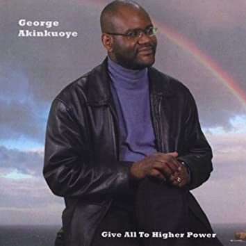 GIVE ALL TO HIGHER POWER