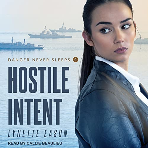 Hostile Intent: Danger Never Sleeps Series, Book 4