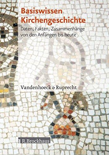 Basiswissen Kirchengeschichte: Daten, Fakten, Zusammenhänge von den Anfängen bis heute