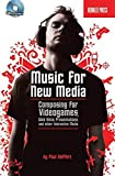 Music for New Media: Composing for Videogames, Web Sites, Presentations and Other Interactive Media
