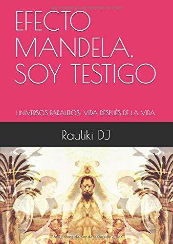 EFECTO MANDELA, SOY TESTIGO: UNIVERSOS PARALELOS: VIDA DESPUÉS DE LA VIDA. (Rauliki DJ)