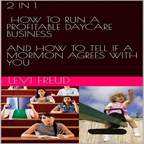 2 in 1: How to Run a Profitable Daycare Business and How to Tell If a Mormon Agrees with You audiobook cover art