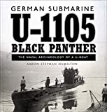 German submarine U-1105 'Black Panther': The naval archaeology of a U-boat - Aaron Stephan Hamilton