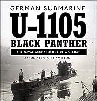 German Submarine U-1105 Black Panther: The Naval Archaeology of a U-Boat