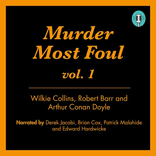 Murder Most Foul, Volume 1                   By:                                                                                                                                 Wilkie Collins,                                                                                        Robert Barr                               Narrated by:                                                                                                                                 Derek Jacobi,                                                                                        Brian Cox                      Length: 2 hrs and 25 mins     22 ratings     Overall 4.3