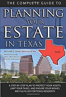 The Complete Guide to Planning Your Estate in Texas: A Step-by-step Plan to Protect Your Assets, Limit Your Taxes, and Ens...