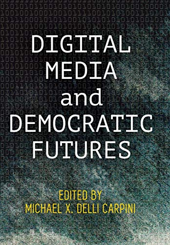 Compare Textbook Prices for Digital Media and Democratic Futures Democracy, Citizenship, and Constitutionalism  ISBN 9780812251166 by Delli Carpini, Michael X.