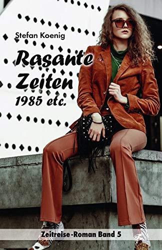 Rasante Zeiten - 1985 etc.: Zeitreise-Roman Band 5