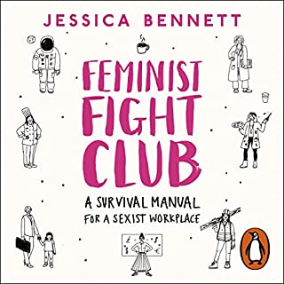 Feminist Fight Club     An Office Survival Manual (for a Sexist Workplace)              By:                                                                                                                                 Jessica Bennett                               Narrated by:                                                                                                                                 Bahni Turpin                      Length: 6 hrs and 7 mins     18 ratings     Overall 3.9