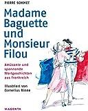 Madame Baguette und Monsieur Filou: Amüsante und spannende Wortgeschichten aus Frankreich