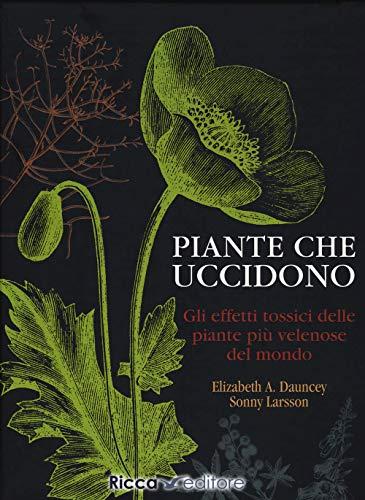 Piante che uccidono. Gli effetti tossici delle piante più velenose del mondo. Ediz. illustrata