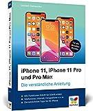 iPhone 11, iPhone 11 Pro und Pro Max: Die verständliche Anleitung für alle neuen iPhone-Modelle....