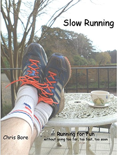 Slow Running: Running for fun: without going too far, too fast, too soon (English Edition)