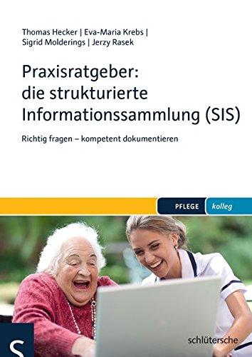 Praxisratgeber: die strukturierte Informationssammlung (SIS): Richtig fragen - kompetent dokumentieren (PFLEGE kolleg)