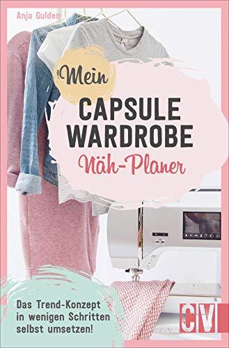 Mein Capsule Wardrobe Näh-Planer. Das Trend-Konzept in wenigen Schritten erfolgreich umsetzen. Die wichtigsten Tipps für einen minimalistischen Kleiderschrank.