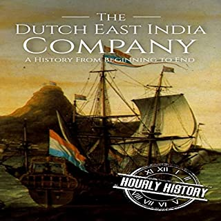 The Dutch East India Company: A History from Beginning to End                   By:                                                                                                                                 Hourly History                               Narrated by:                                                                                                                                 Bridger Conklin                      Length: 1 hr     1 rating     Overall 5.0