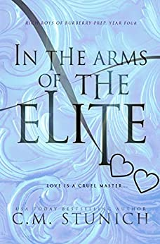 In the Arms of the Elite: A High School Bully Romance (Rich Boys of Burberry Prep Book 4) by [C.M. Stunich]