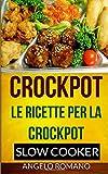 Crockpot: Le Ricette Per La Crockpot (Slow Cooker)