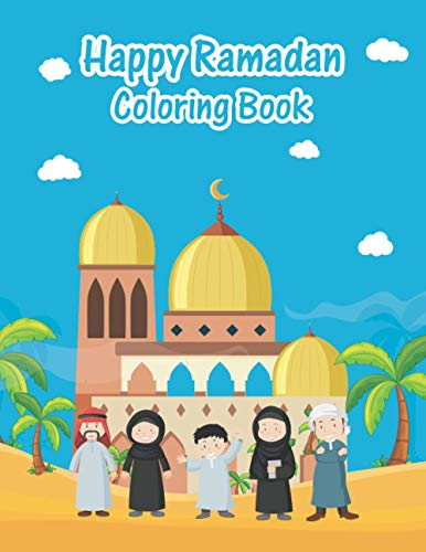 Happy Ramadan Coloring Book: An Kids Coloring Book with Fun Easy and Relaxing Coloring Pages Ramadan Inspired Scenes and Designs for Stress.