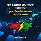 Trading Online Forex pour les Débutants: De Zéro à Trader