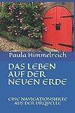 DAS LEBEN AUF DER NEUEN ERDE: EINE NAVIGATIONSHILFE AUS DER URQUELLE - Paula Himmelreich