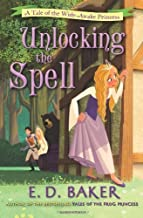 Unlocking the Spell: A Tale of the Wide-Awake Princess by Baker, E. D. (2013) Paperback