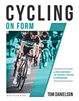 Cycling On Form: A Pro Method of Riding Faster and Stronger
