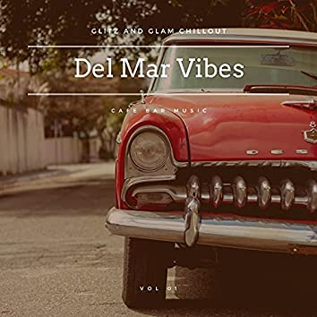 Del Mar Vibes - Glitz And Glam Chillout Cafe Bar Music, Vol 01