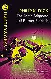 The Three Stigmata of Palmer Eldritch: Philip K. Dick (S.F. MASTERWORKS)...