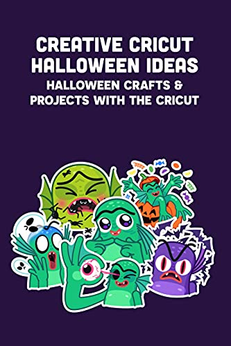 Creative Cricut Halloween Ideas: Halloween Crafts & Projects with The Cricut: Which Do You Know About Halloween Cricut? (English Edition)