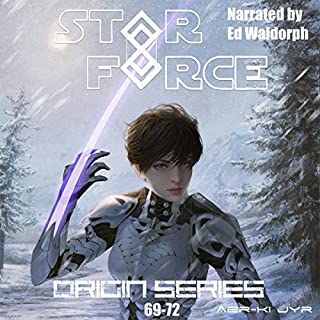 Star Force: Origin Series Box Set (69-72)     Star Force Universe, Book 18              Written by:                                                                                                                                 Aer-ki Jyr                               Narrated by:                                                                                                                                 Ed Waldorph                      Length: 13 hrs and 35 mins     Not rated yet     Overall 0.0