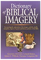 Dictionary of Biblical Imagery: An Encyclopaedic Exploration of the Images, Symbols, Motifs, Metaphors, Figures of Speech, Literary Patterns and Universal Images of the Bible
