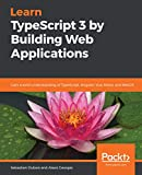 Learn TypeScript 3 by Building Web Applications: Gain a solid understanding of TypeScript, Angular, Vue, React, and NestJS (English Edition)