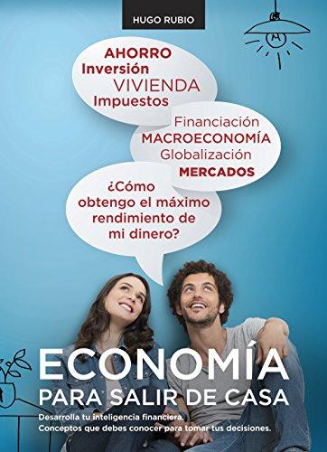 Economía para salir de casa: Desarrolla tu inteligencia financiera. Conceptos que debes conocer para tomar tus decisiones.