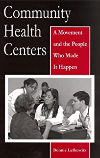 Community Health Centers: A Movement and the People Who Made It Happen (Critical Issues in Crime and Society)