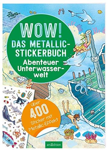 Wow! Das Metallic-Stickerbuch - Abenteuer Unterwasserwelt: Über 400 Sticker mit Metallic-Effekt (Wow! Metallic-Sticker)