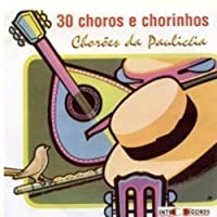 30 Choros & Chorinhos by Choroes Da Pauliceia