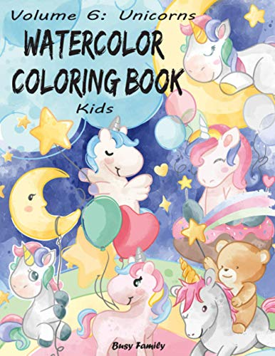 Watercolor Coloring Book Kids: (Volume 6: Unicorns) 12 Adorable, Contemporary Drawings + 12 Inspiring, Full-Watercolor Reference Pages. Let Your ... Gifts! (Watercolor Coloring Books for Kids)