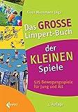 Das große Limpert-Buch der Kleinen Spiele: 525 Bewegungsspiele für Jung und Alt...